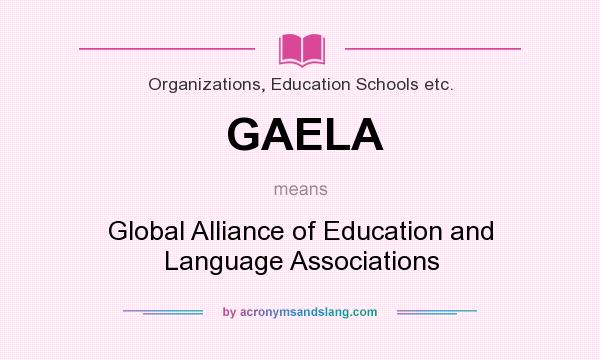What does GAELA mean? It stands for Global Alliance of Education and Language Associations