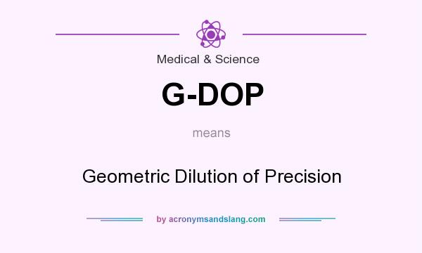 What does G-DOP mean? It stands for Geometric Dilution of Precision