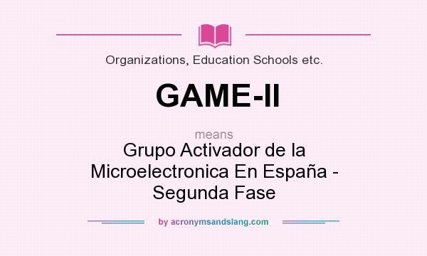 What does GAME-II mean? It stands for Grupo Activador de la Microelectronica En España - Segunda Fase