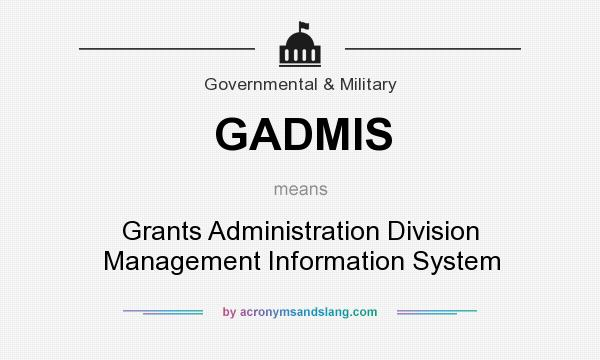 What does GADMIS mean? It stands for Grants Administration Division Management Information System