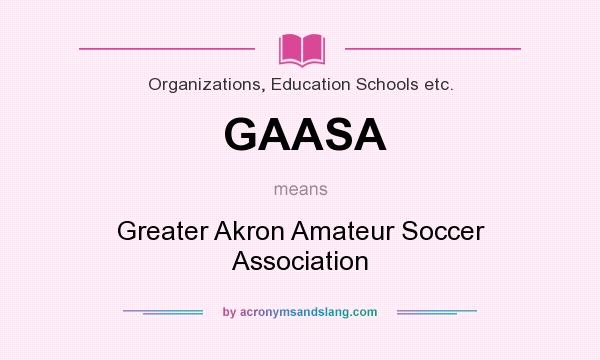 What does GAASA mean? It stands for Greater Akron Amateur Soccer Association