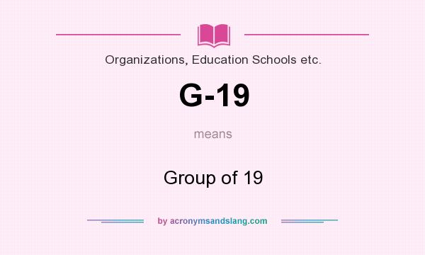 What does G-19 mean? It stands for Group of 19