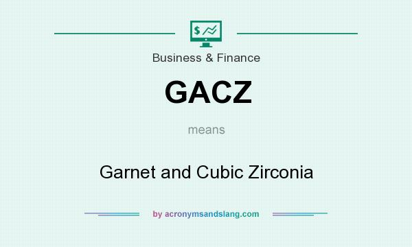 What does GACZ mean? It stands for Garnet and Cubic Zirconia