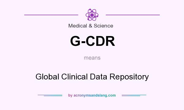 What does G-CDR mean? It stands for Global Clinical Data Repository