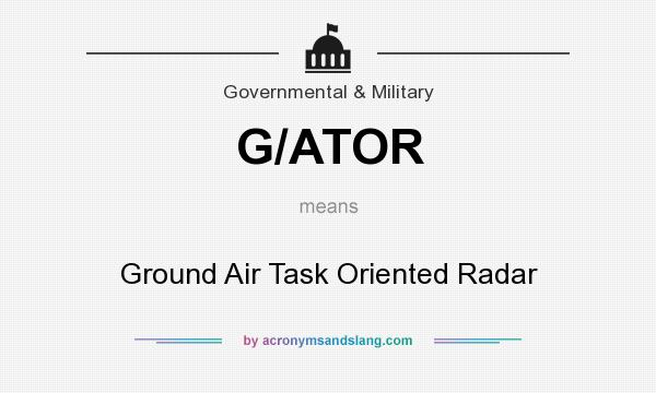 What does G/ATOR mean? It stands for Ground Air Task Oriented Radar