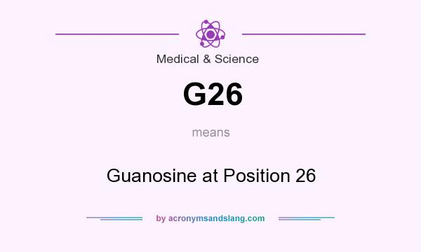 What does G26 mean? It stands for Guanosine at Position 26