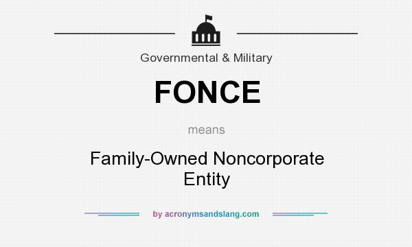 What does FONCE mean? It stands for Family-Owned Noncorporate Entity