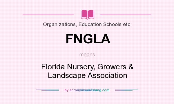 Definition Of Fngla Stands For Florida Nursery Growers Landscape Ociation By Acronymsandslang