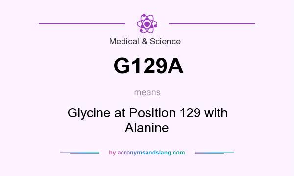 What does G129A mean? It stands for Glycine at Position 129 with Alanine