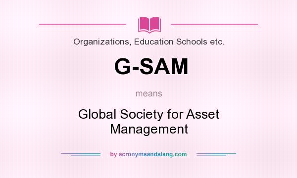 What does G-SAM mean? It stands for Global Society for Asset Management