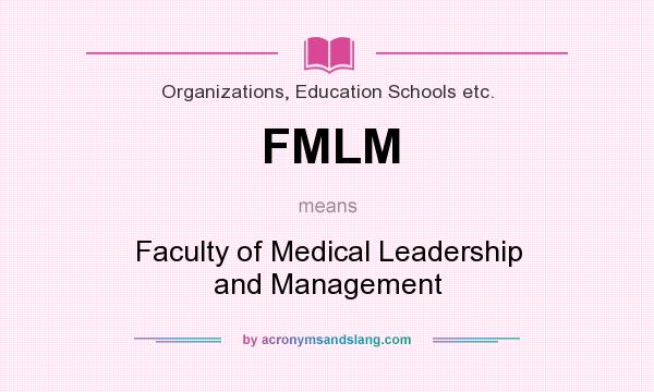 What does FMLM mean? It stands for Faculty of Medical Leadership and Management