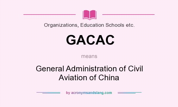 What does GACAC mean? It stands for General Administration of Civil Aviation of China