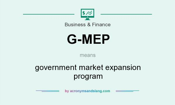 What does G-MEP mean? It stands for government market expansion program