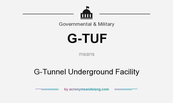 What does G-TUF mean? It stands for G-Tunnel Underground Facility