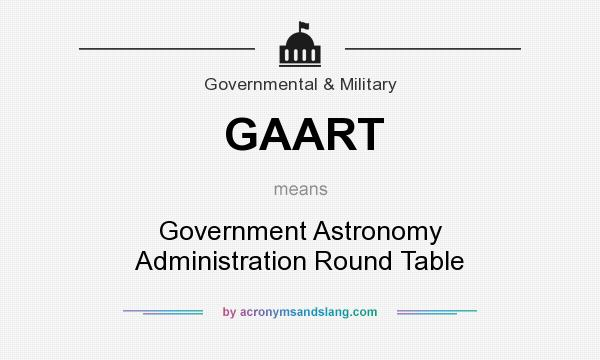 What does GAART mean? It stands for Government Astronomy Administration Round Table