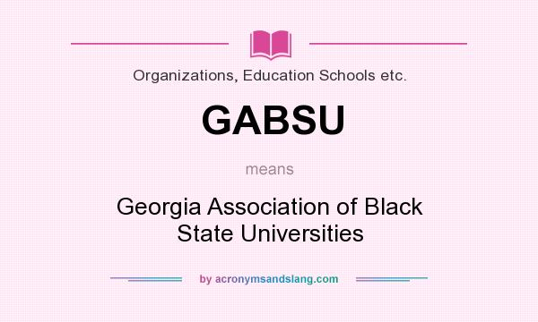 What does GABSU mean? It stands for Georgia Association of Black State Universities