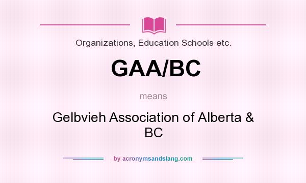 What does GAA/BC mean? It stands for Gelbvieh Association of Alberta & BC