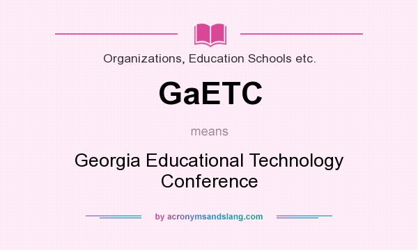 What does GaETC mean? It stands for Georgia Educational Technology Conference