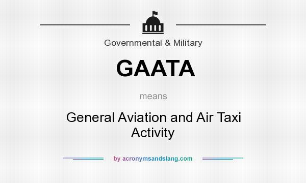 What does GAATA mean? It stands for General Aviation and Air Taxi Activity