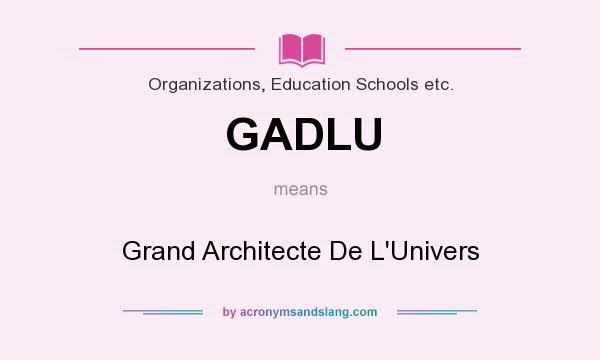 What does GADLU mean? It stands for Grand Architecte De L`Univers