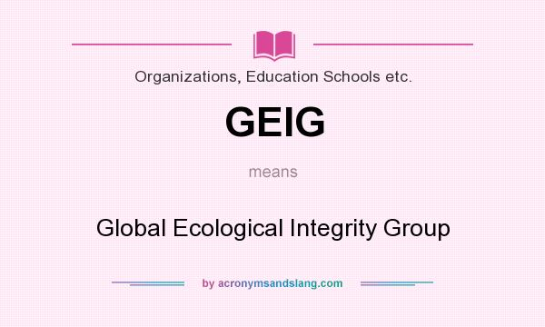 What does GEIG mean? It stands for Global Ecological Integrity Group