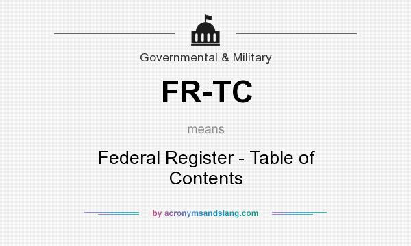 What does FR-TC mean? It stands for Federal Register - Table of Contents