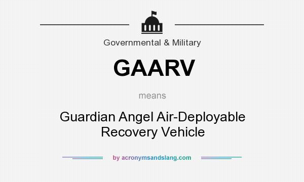 What does GAARV mean? It stands for Guardian Angel Air-Deployable Recovery Vehicle