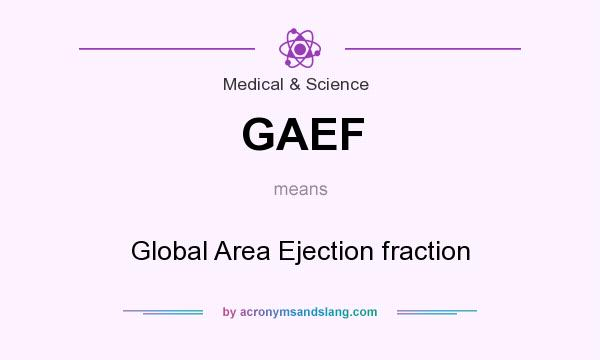 What does GAEF mean? It stands for Global Area Ejection fraction