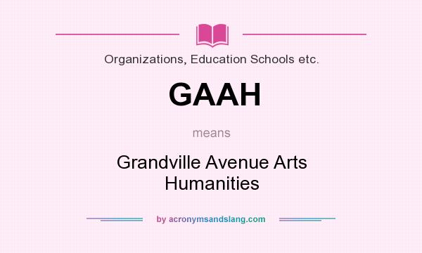 What does GAAH mean? It stands for Grandville Avenue Arts Humanities