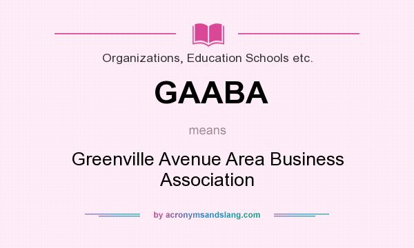 What does GAABA mean? It stands for Greenville Avenue Area Business Association