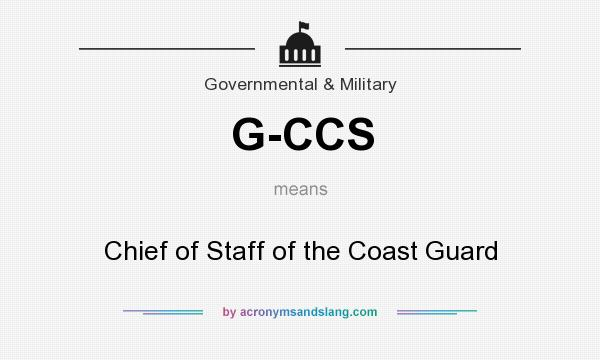 What does G-CCS mean? It stands for Chief of Staff of the Coast Guard