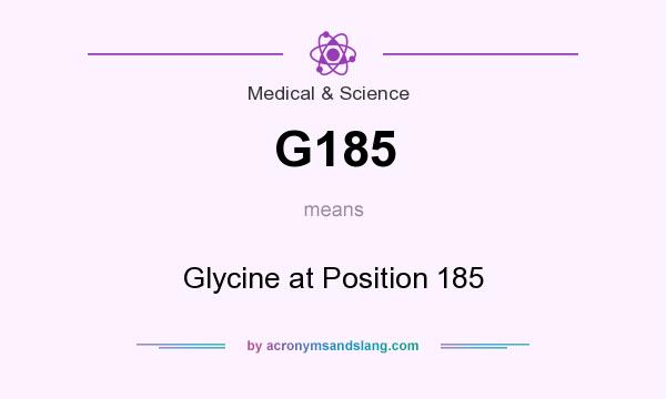 What does G185 mean? It stands for Glycine at Position 185