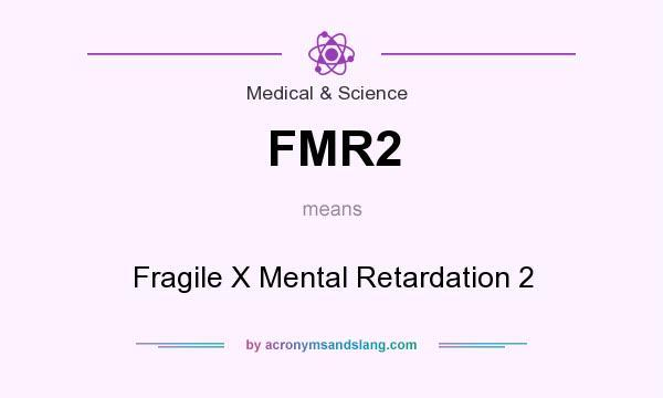 Nice Definition Of FMR2   FMR2 Stands For Fragile X Mental Retardation 2. By  AcronymsAndSlang.com