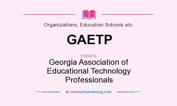 What does GAETP mean? It stands for Georgia Association of Educational Technology Professionals