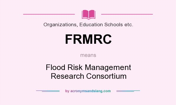 What does FRMRC mean? It stands for Flood Risk Management Research Consortium