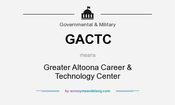 What does GACTC mean? It stands for Greater Altoona Career & Technology Center