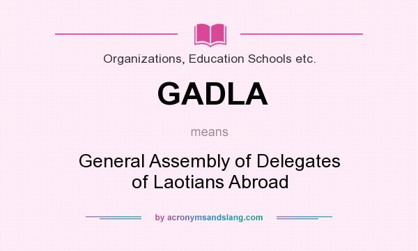 What does GADLA mean? It stands for General Assembly of Delegates of Laotians Abroad