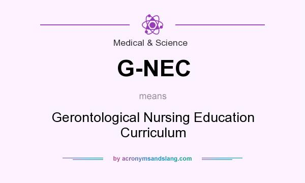 What does G-NEC mean? It stands for Gerontological Nursing Education Curriculum
