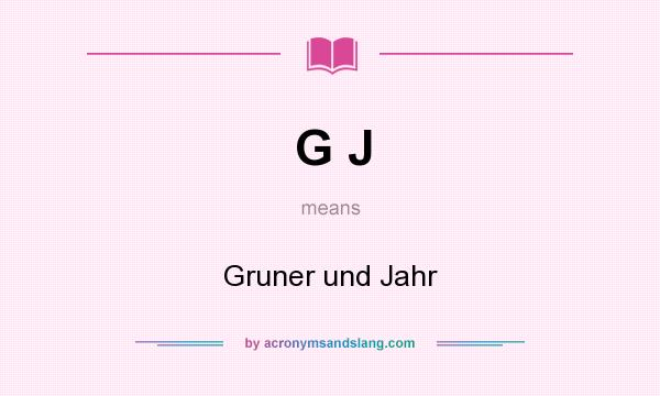 What does G J mean? It stands for Gruner und Jahr
