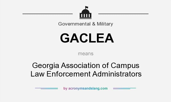 What does GACLEA mean? It stands for Georgia Association of Campus Law Enforcement Administrators