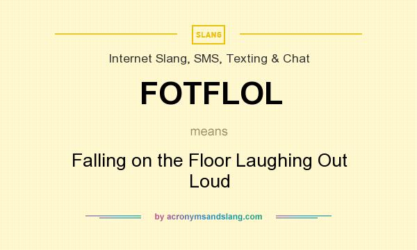 What does FOTFLOL mean? It stands for Falling on the Floor Laughing Out Loud