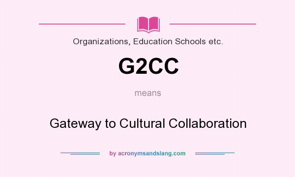 What does G2CC mean? It stands for Gateway to Cultural Collaboration
