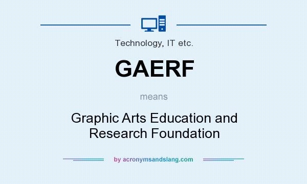 What does GAERF mean? It stands for Graphic Arts Education and Research Foundation