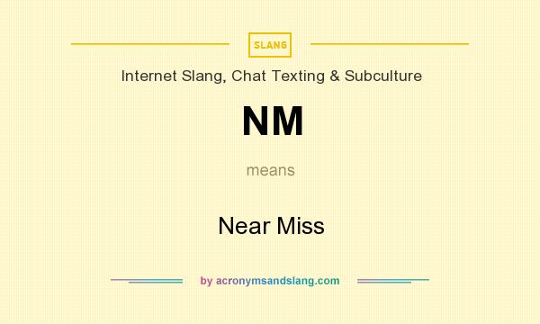 What does NM mean? It stands for Near Miss
