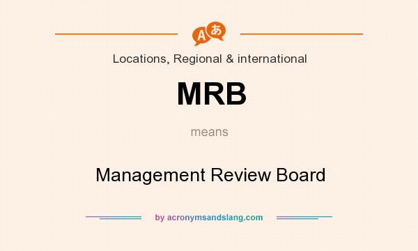 What does MRB mean? It stands for Management Review Board