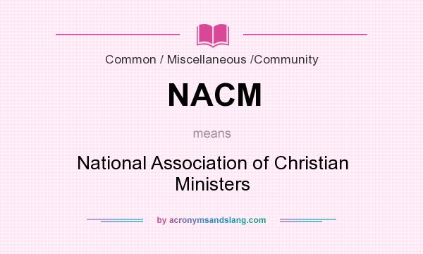 What does NACM mean? It stands for National Association of Christian Ministers