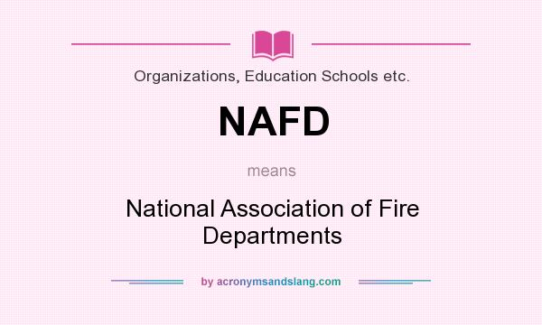 What does NAFD mean? It stands for National Association of Fire Departments