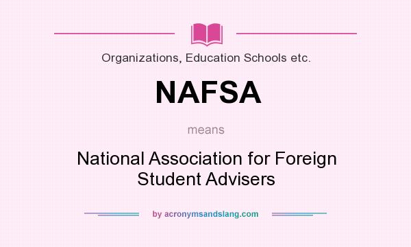 What does NAFSA mean? It stands for National Association for Foreign Student Advisers