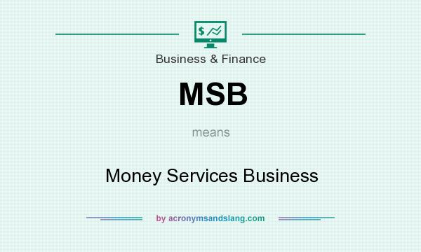 What does MSB mean? It stands for Money Services Business