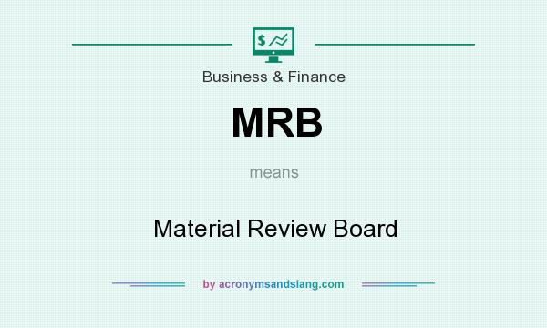 What does MRB mean? It stands for Material Review Board